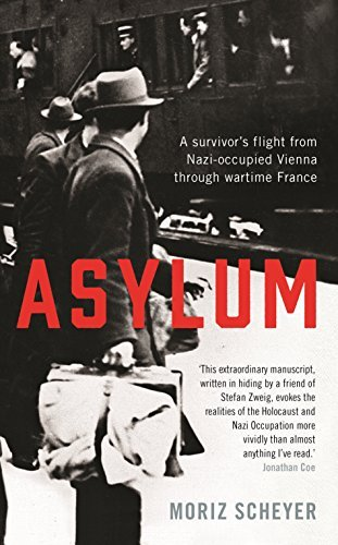 Asylum: A survivors flight from Nazi-occupied Vienna through wartime France Moriz Scheyer