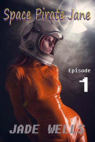 Space Pirate Jane: Episode 1  by  Jade Wells