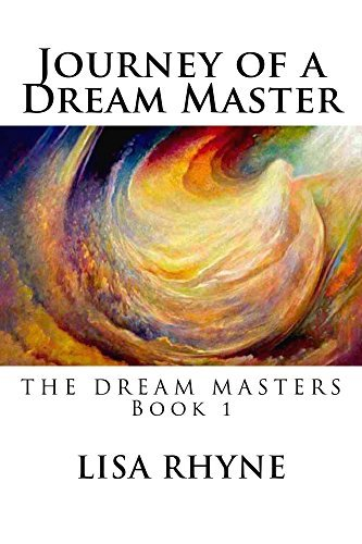 Journey of a Dream Master: THE DREAM MASTERS - Book 1  by  Lisa Rhyne