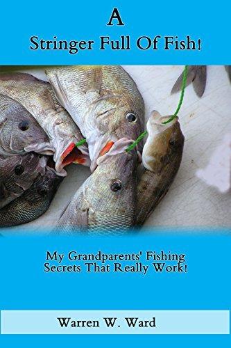 A Stringer Full Of Fish!: My Grandparents Fishing Secrets That Really Work! Warren W. Ward