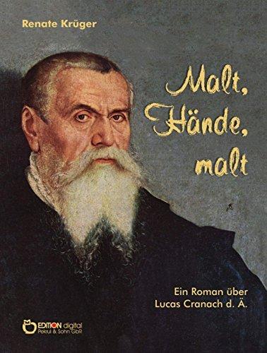 Malt, Hände, malt: Ein Roman über Lucas Cranach d. Ä.  by  Renate Krüger