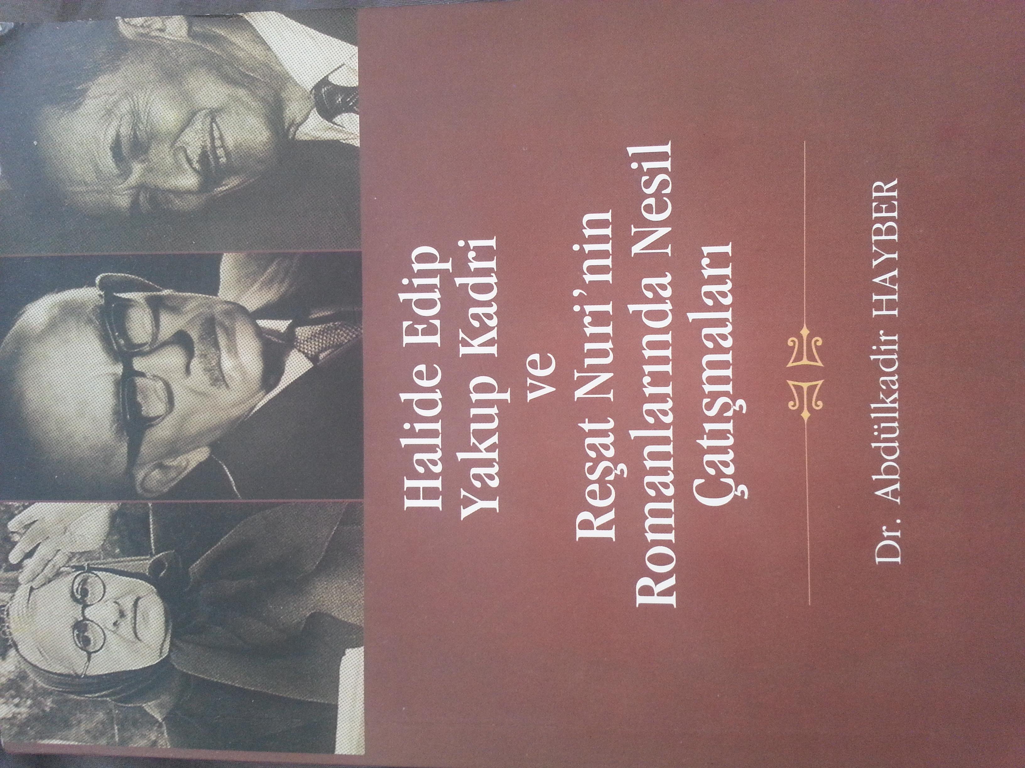 Halide Edip, Yakup Kadri ve Reşat Nurinin Romanlarında Nesil Çatışması  by  Abdülkadir Hayber