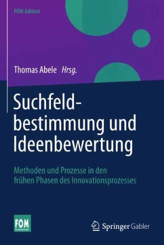 Suchfeldbestimmung und Ideenbewertung: Methoden und Prozesse in den frühen Phasen des Innovationsprozesses Thomas Abele