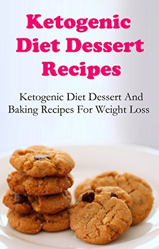 Ketogenic Diet Dessert Recipes: Ketogenic Dessert And Baking Recipes For Weightloss Terry Smith