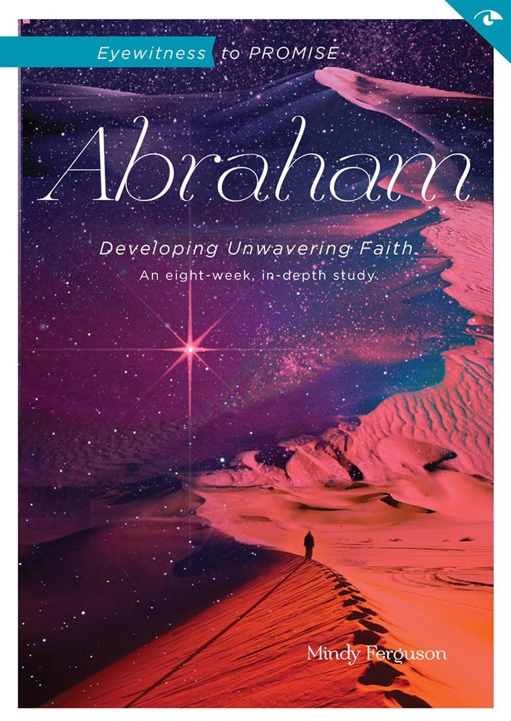 Eyewitness to Promise: Abraham: Developing Unwavering Faith Mindy Ferguson