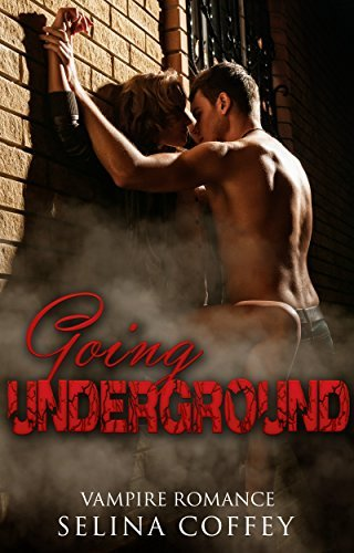 Vampire Romance: Going Underground: Vampire Fantasy Short Story (Vampire Paranormal Fantasy Detective Romantic Comedy Suspense Short Story)  by  Selina Coffey