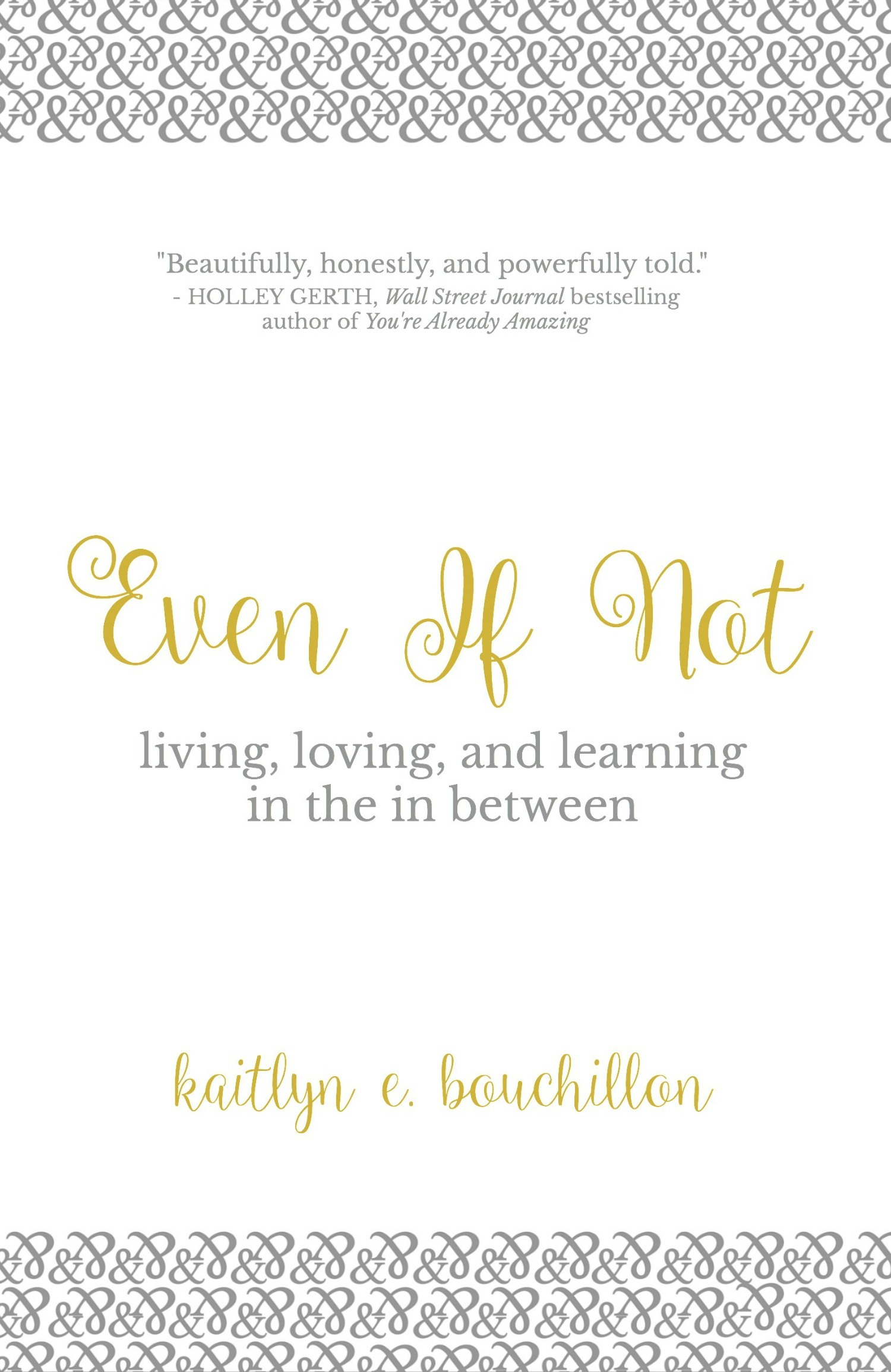 Even If Not: Living, Loving, and Learning in the in Between  by  Kaitlyn E. Bouchillon