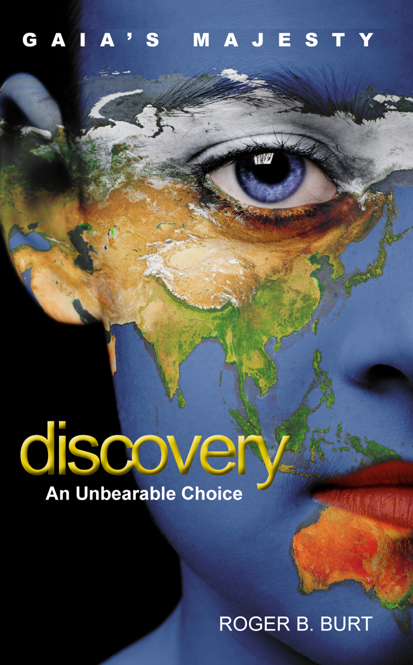 Gaias Majesty: Discovery - An Unbearable Choice Roger B. Burt