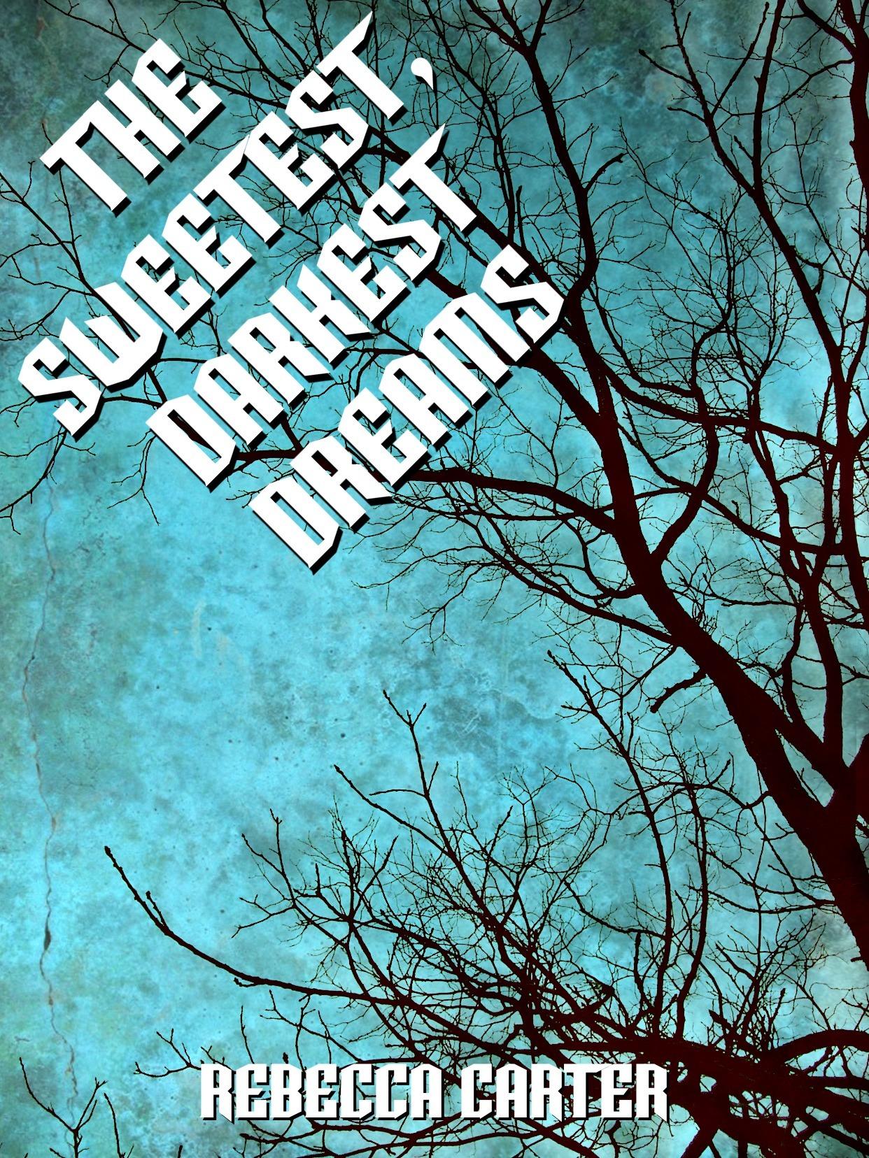 The Sweetest, Darkest Dreams Rebecca Carter