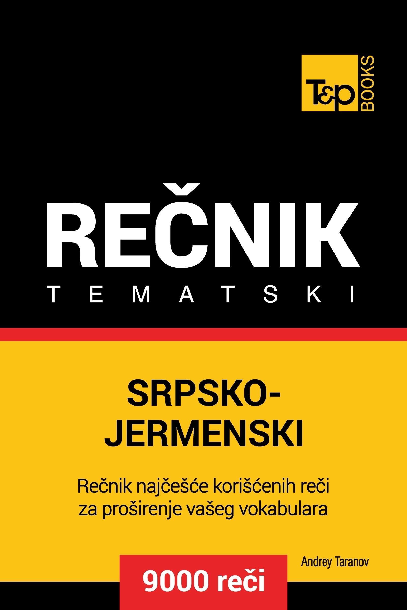 Srpsko-Jermenski tematski rečnik: 9000 korisnih reči  by  Andrey Taranov