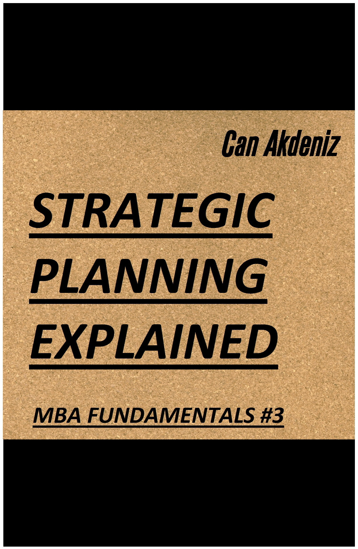 Strategic Planning Explained (MBA Fundamentals - Things You Will Learn in a Business School Book 3)  by  Can Akdeniz
