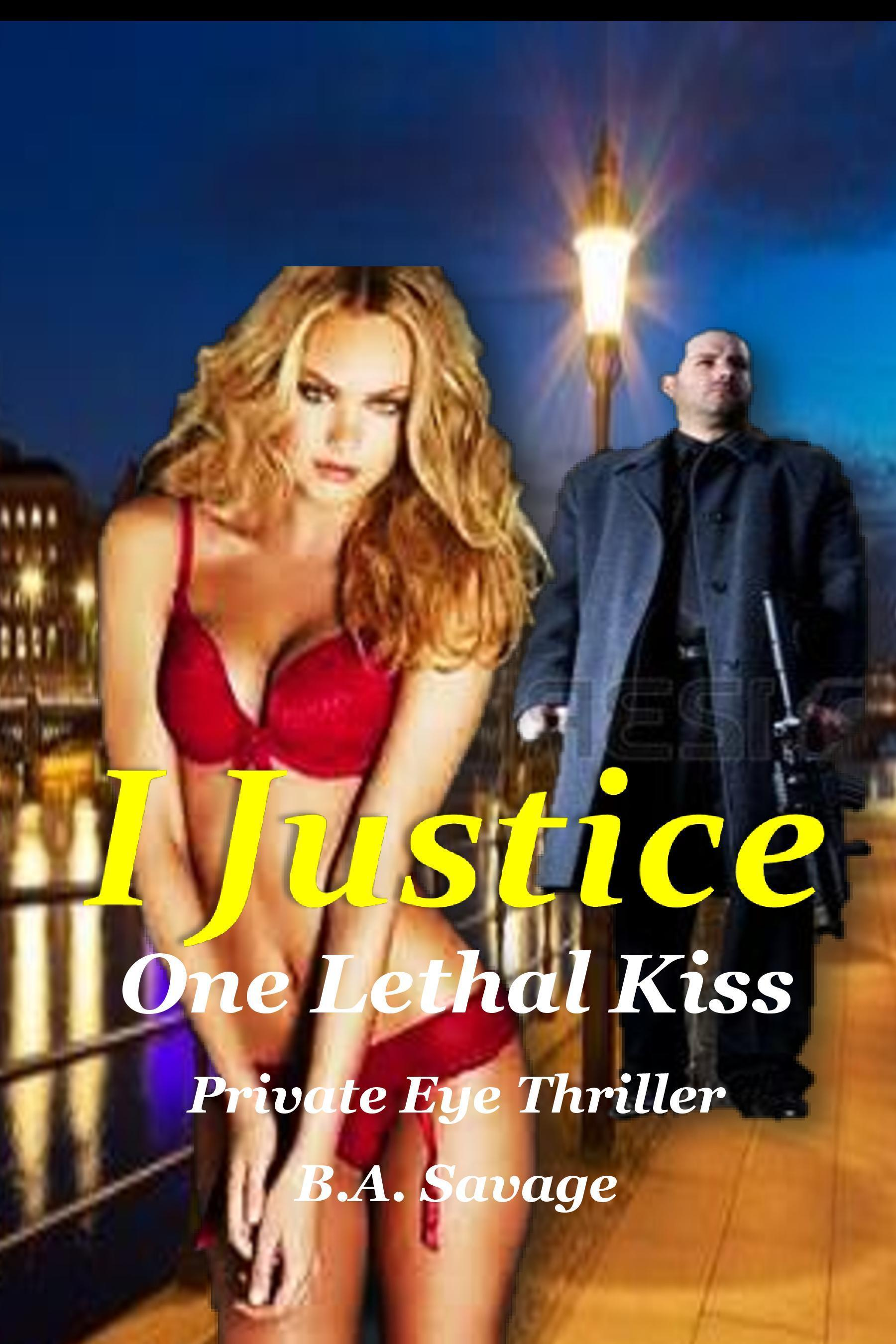 I Justice: One Lethal Kiss Private Eye Thriller  by  B.A. Savage