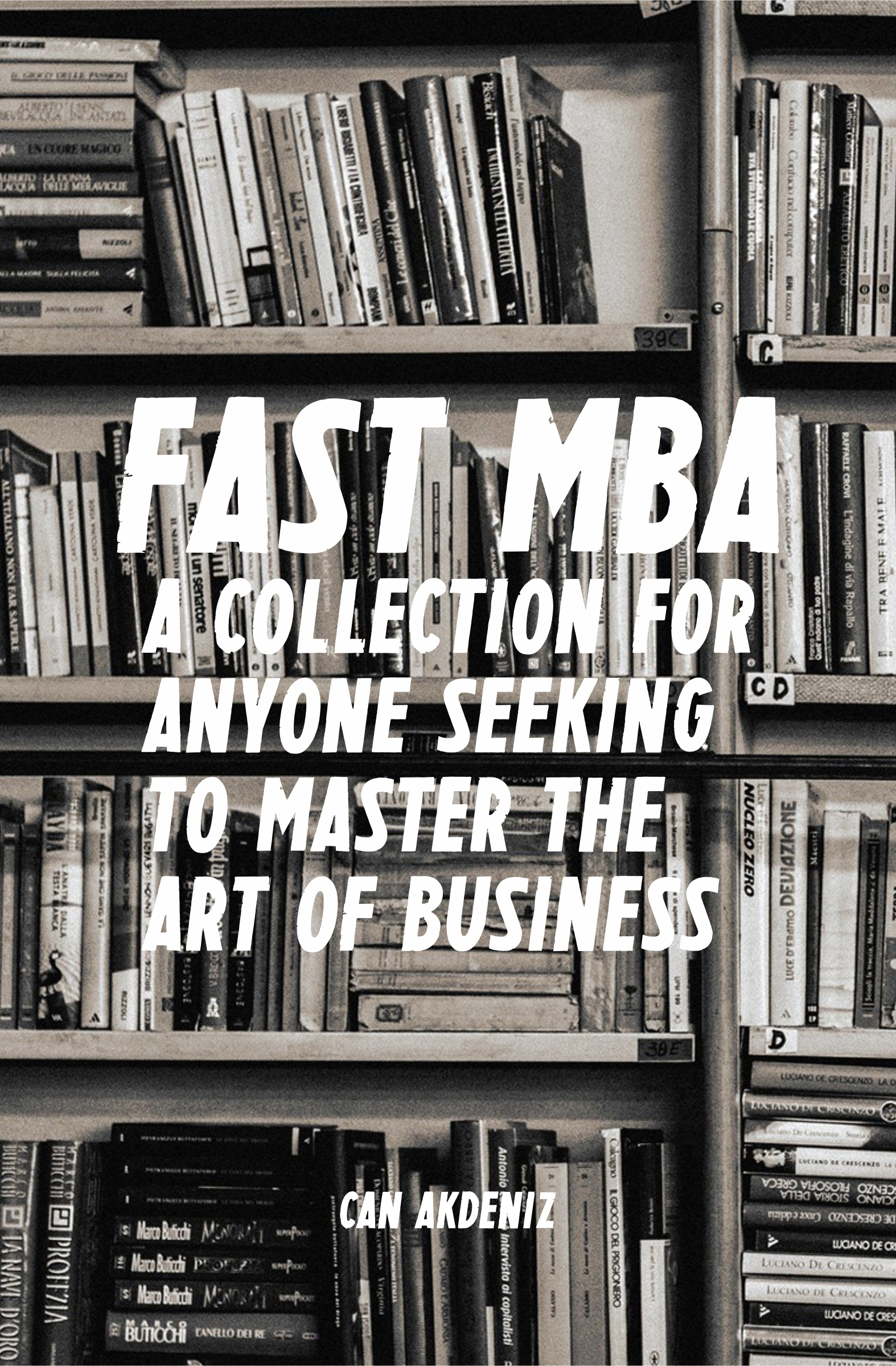 Fast MBA: A 4-Book Collection for Anyone Seeking to Master the Art of Business (Best Business Books 12) Can Akdeniz