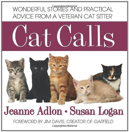 Cat Calls: Wonderful Stories and Practical Advice from a Veteran Cat Sitter Jeanne Adlon