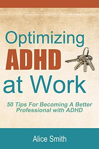 Optimizing ADHD at Work (Beating ADHD Book 4) Alice Smith