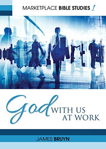 God With Us At Work (Market Bible Studies Book 1) James Bruyn