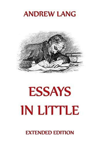 Essays In Little: Extended Annotated Edition  by  Andrew Lang