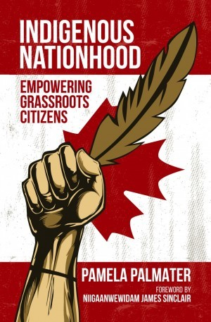 Indigenous Nationhood: Empowering Grassroots Citizens  by  Pamela Palmater