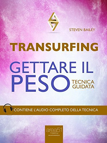 Transurfing. Gettare il peso: Tecnica guidata  by  Steven Bailey