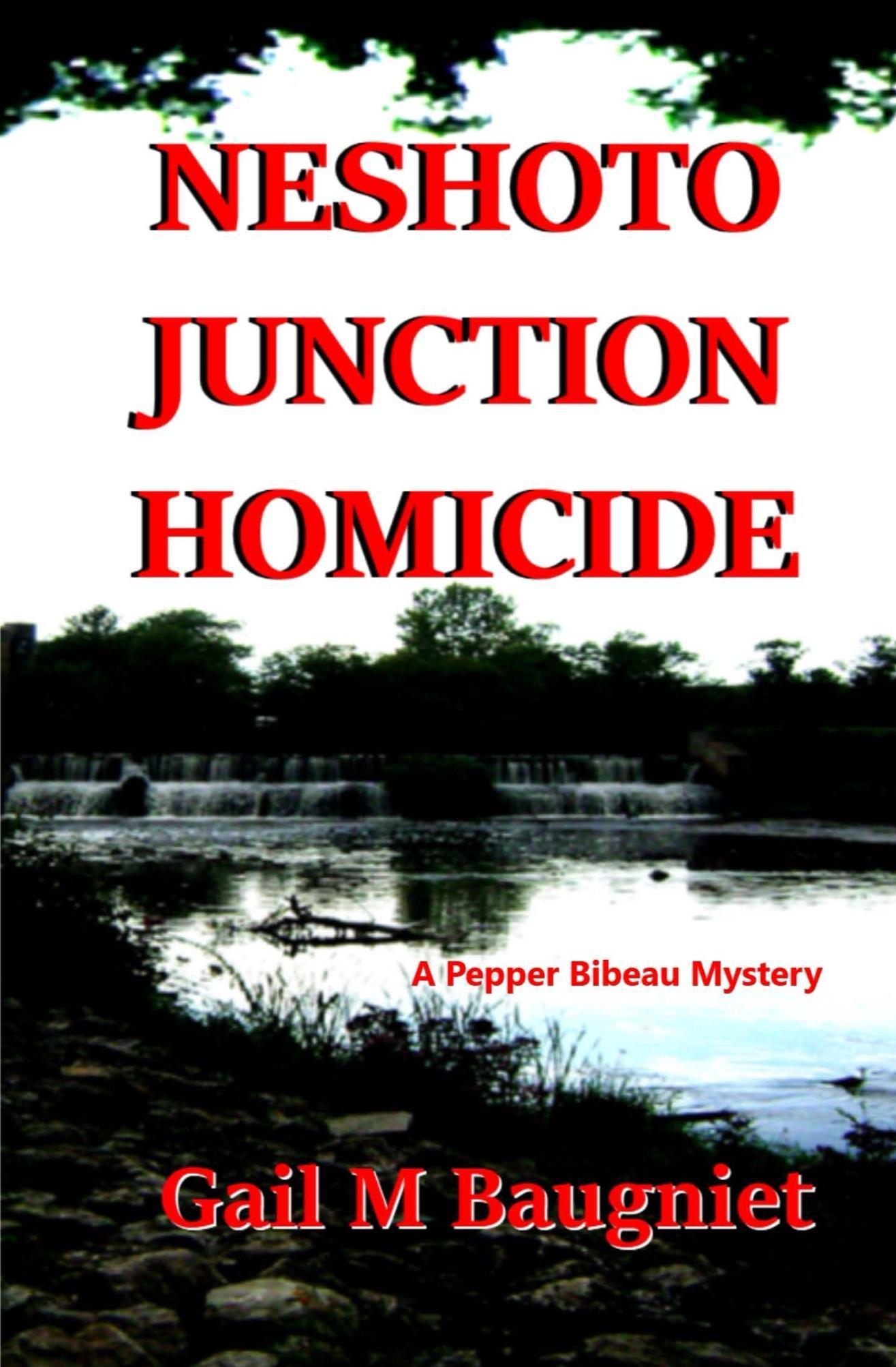 Neshoto Junction Homicide (Pepper Bibeau Mysteries #4) Gail M. Baugniet