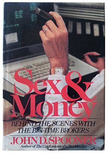 Sex And Money: Behind The Scenes With The Big Time Brokers John D. Spooner