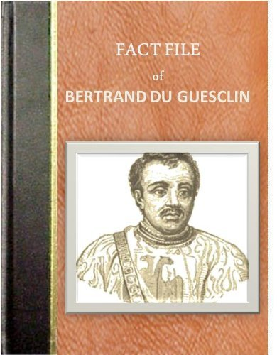 FACT FILE of BERTRAND DU GUESCLIN  by  Charles F Horne