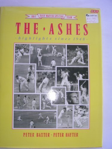The Ashes: Highlights Since 1948 Peter J. Baxter