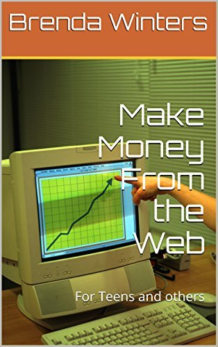 Make Money From the Web: For Teens and others Brenda Kay Winters
