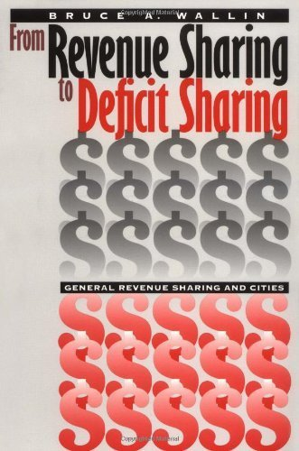 From Revenue Sharing to Deficit Sharing: General Revenue Sharing and Cities (American Governance and Public Policy series) (American Government and Public Policy)  by  Bruce A. Wallin