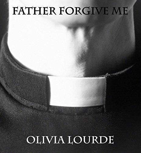 Father Forgive Me  by  Olivia Lourde