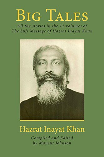 Big Tales: All the stories in the 12 volumes of The Sufi Message of Hazrat Inayat Khan Hazrat Inayat Khan