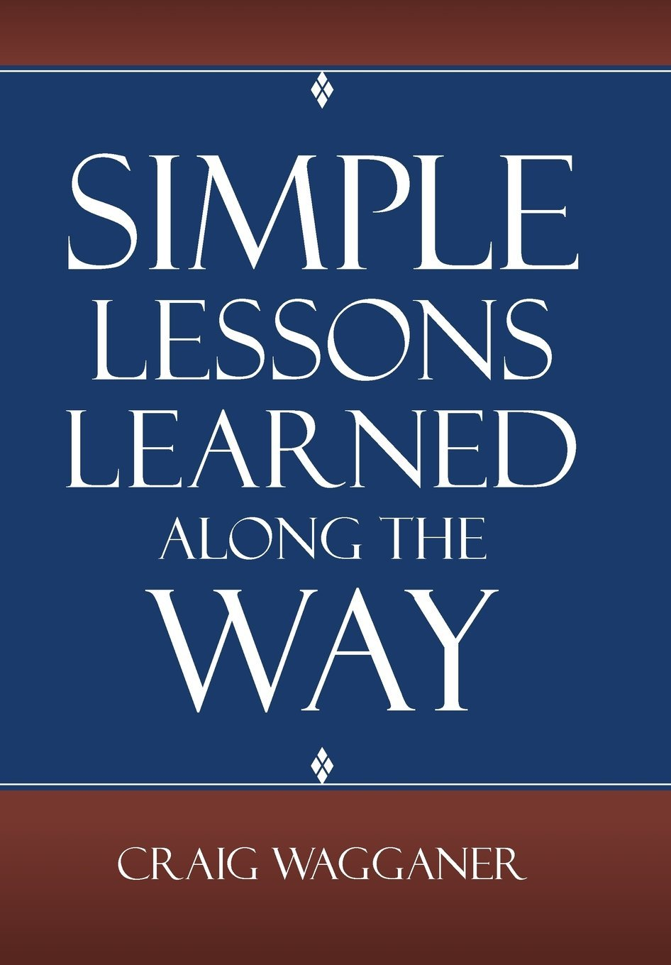 Simple Lessons Learned Along the Way  by  Craig Wagganer