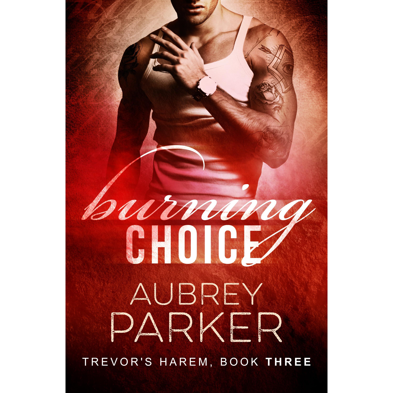 Love Aubrey Book Cover : Burning choice trevor s harem by aubrey parker