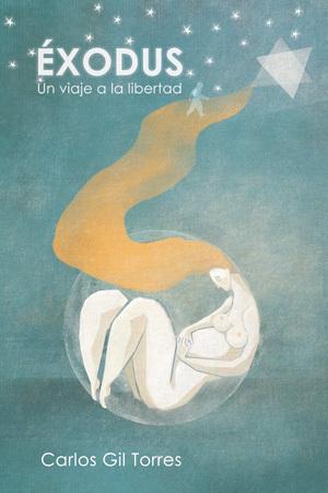 ÉXODUS: Un viaje a la Libertad  by  Carlos Gil Torres