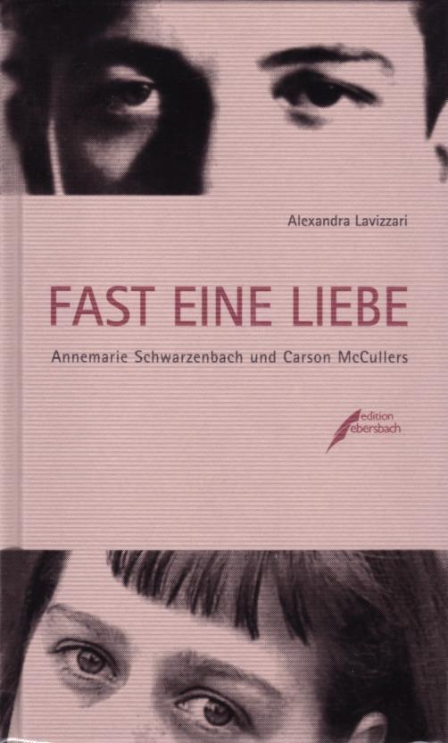 Fast eine Liebe: Annemarie Schwarzenbach und Carson McCullers Alexandra Lavizzari