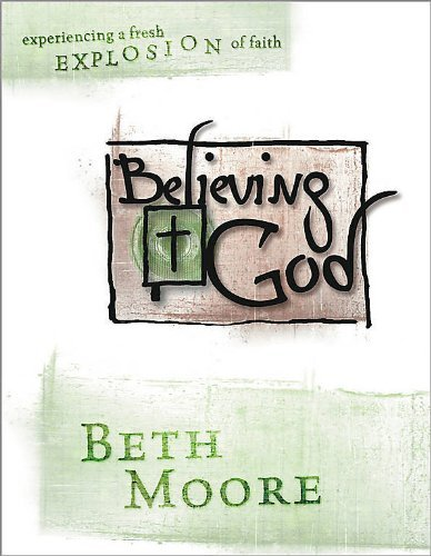 Believing God: Experiencing a Fresh Explosion of Faith - Audio CDs: Experience a Fresh Explosion of Faith Beth Moore