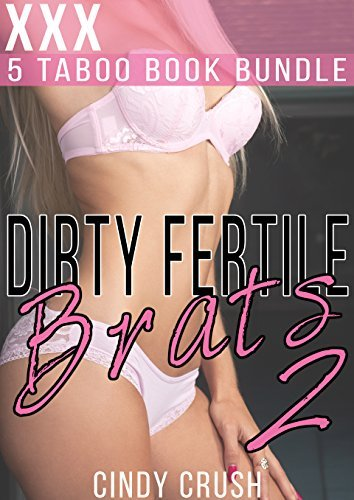 Dirty Fertile Brats 2 : 5 Taboo Book Bundle/ Box Set/ Mega/ Collection Cindy Crush