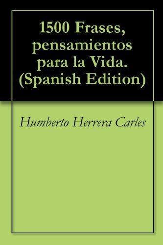 1500 Frases, pensamientos para la Vida.  by  Humberto Herrera Carles