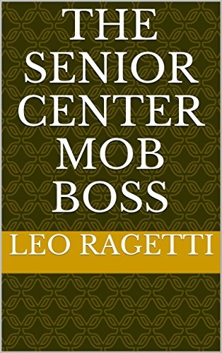 The Senior Center Mob Boss  by  Leo Ragetti