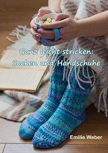 Ganz leicht stricken: Socken und Handschuhe Emilie Weber