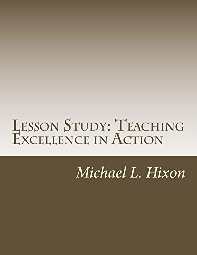 Lesson Study: Teaching Excellence in Action  by  Michael Hixon