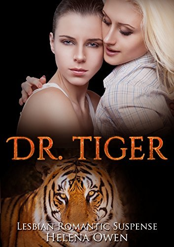Lesbian Romance: Dr Tiger: Lesbian Romantic Suspense  by  Helena Owen