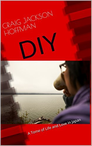 DIY: A Tome of Life and Love In Japan (Da Cho Book 1)  by  Craig Jackson Hoffman