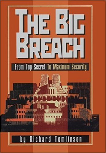 The Big Breach : From Top Secret To Maximum Security Richard Tomlinson