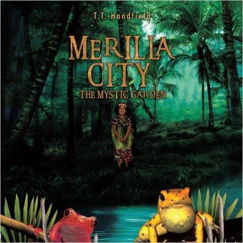Merrill City:The Mystic Garden T.T. Handfield