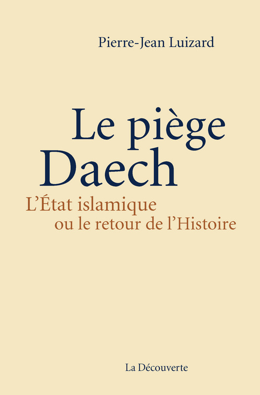 Le piège Daech: lÉtat islamique ou le retour de lHistoire  by  Pierre-Jean Luizard