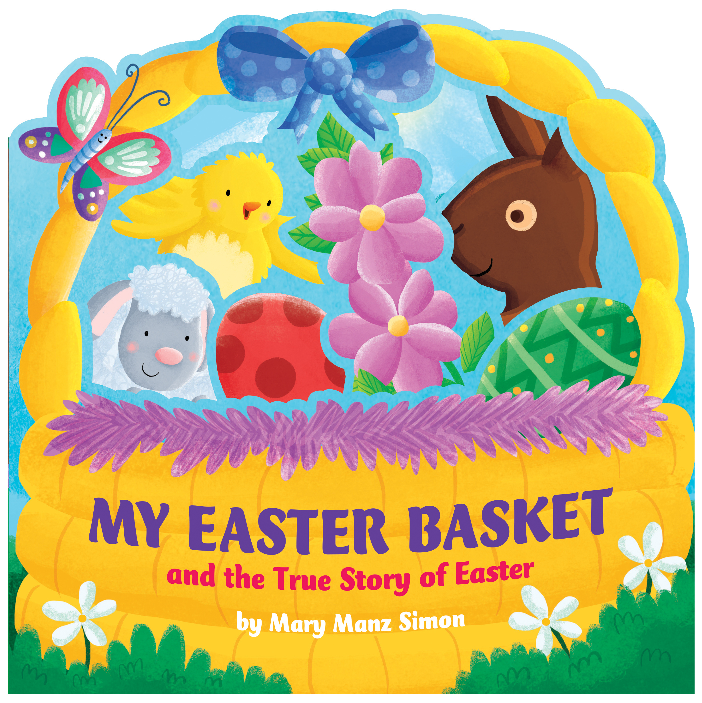 My Easter Basket (die-cut): The True Story of Easter  by  Mary Manz Simon