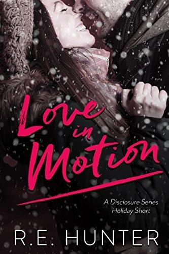 Love in Motion (Disclosure Series Book 3) R.E. Hunter