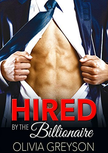Romance: Hired By The Billionaire: BBW Billionaire Romance (The Billionaires Den Book 2) Olivia Greyson