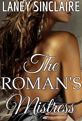 The Romans Mistress: An Erotic Time-Travel Romance Laney Sinclaire
